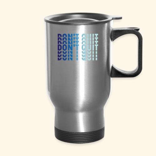DON'T QUIT #1 - Travel Mug