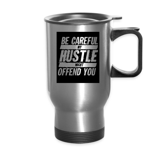 My Hustle Might Offend You - Travel Mug