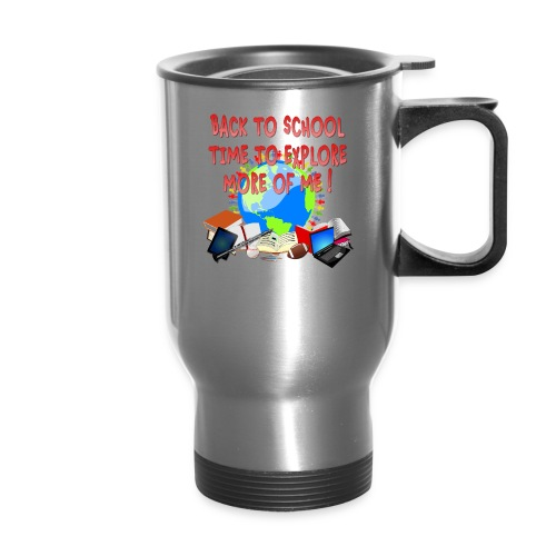 BACK TO SCHOOL, TIME TO EXPLORE MORE OF ME ! - Travel Mug