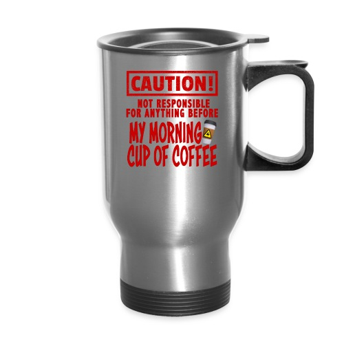 Not responsible for anything before my COFFEE - Travel Mug