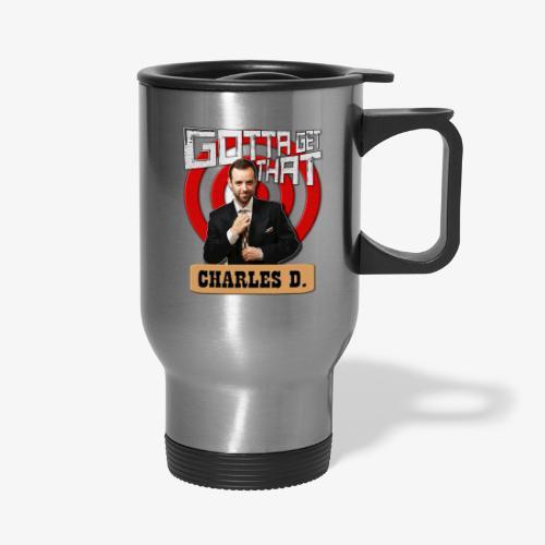 Gotta Get That Charles D - Travel Mug