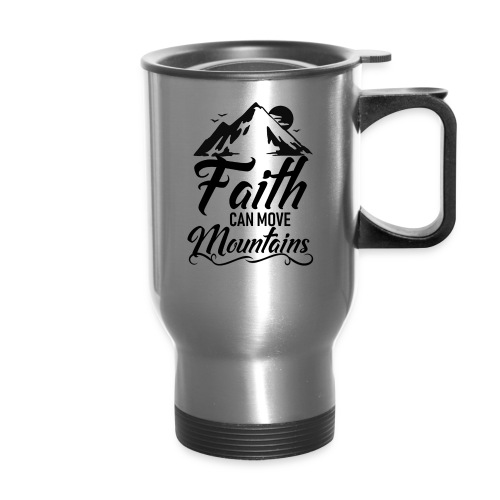 Faith can move mountains - Travel Mug
