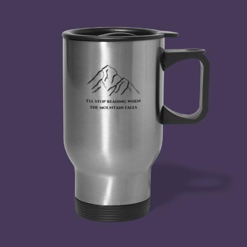 I'll stop reading when the mountain falls - Travel Mug with Handle