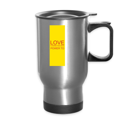 LOVE A WORD YOU GIVE POWER TO - Travel Mug