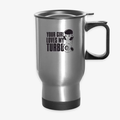 you girl loves my turbo - Travel Mug