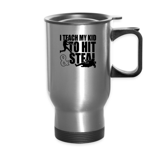 I Teach My Kid to Hit and Steal Baseball - Travel Mug