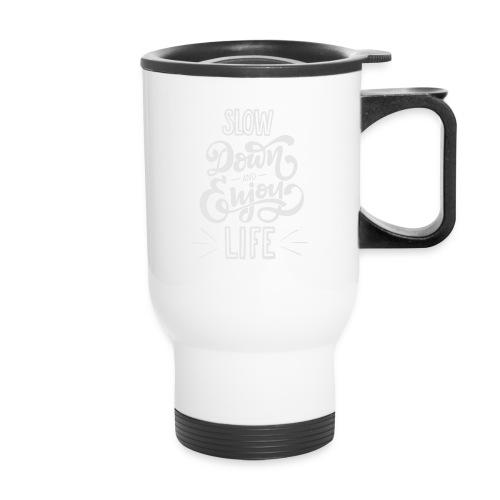 Slow down and enjoy life - Travel Mug