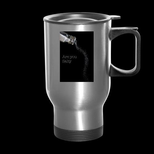 E1EC8123 AF44 4433 A6FE 5DD8FBC5CCFE Are you Salty - Travel Mug