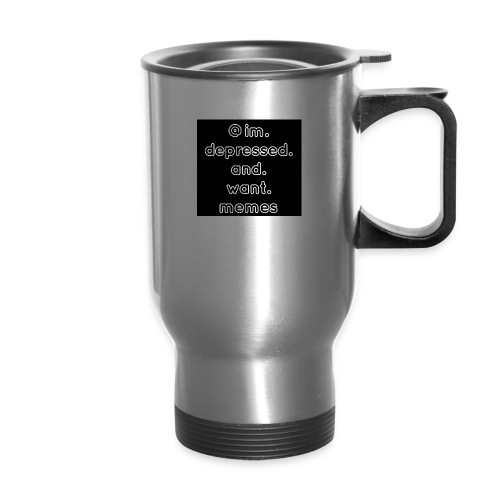 @im.depressed.and.want.memes - Travel Mug
