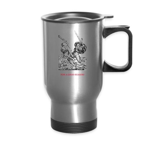 I am old for a good reason - Travel Mug