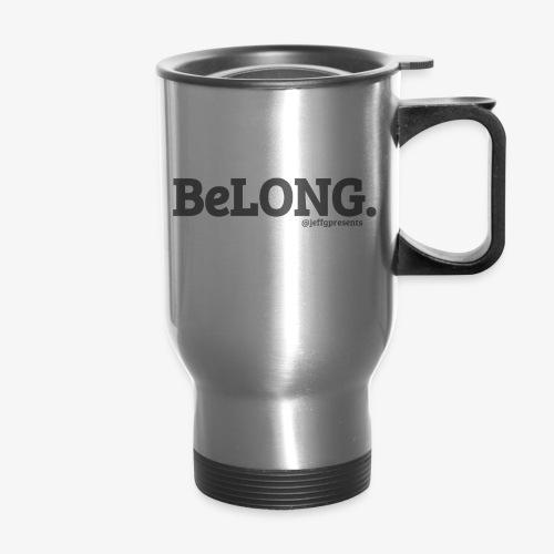 BELONG black with jeffgpresents - Travel Mug