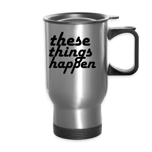 these things happen - Travel Mug