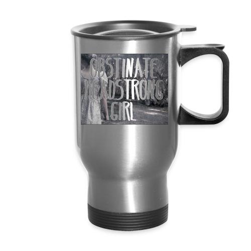 Obstinate Headstrong Girl - Travel Mug