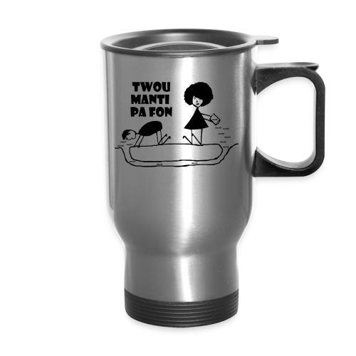 Twou_manti_pa_fon - Travel Mug
