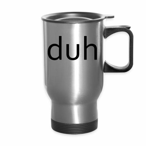 duh black - Travel Mug