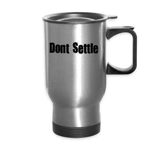 dont settle - Travel Mug