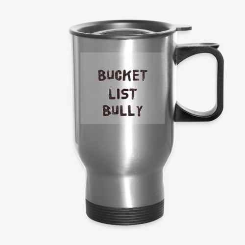 Bucket List Bully - Travel Mug