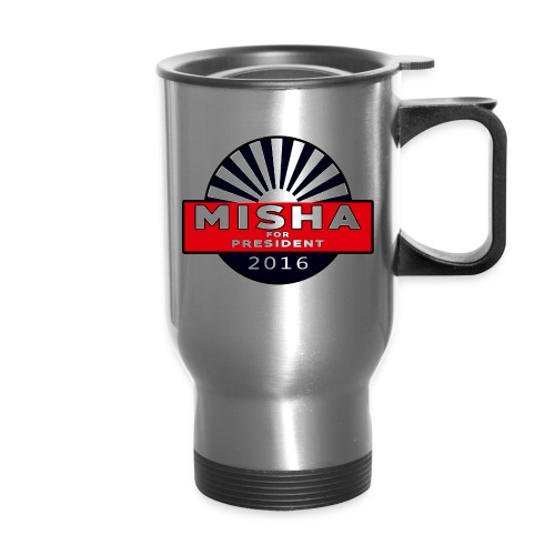 Misha For President - Travel Mug