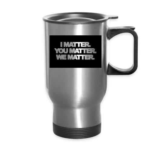 We matter - Travel Mug
