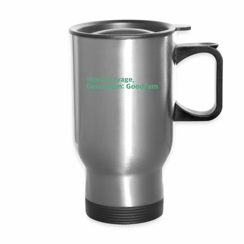 Goodfam is the meaning of savage - Travel Mug
