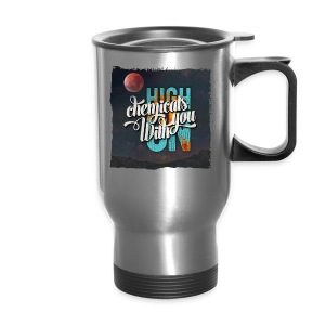 High On Chemicals With You - Travel Mug