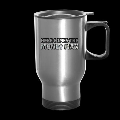 Here Comes The Money Man - Travel Mug
