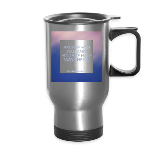 Believe you can and you are half way there - Travel Mug