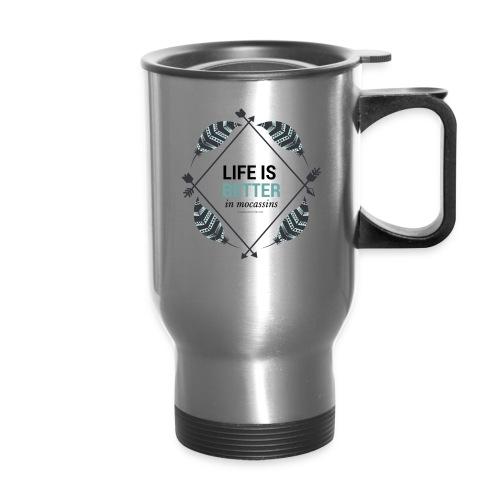 Life is Better in Mocassins - Travel Mug