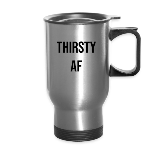 THIRSTY AF BLACK - Travel Mug