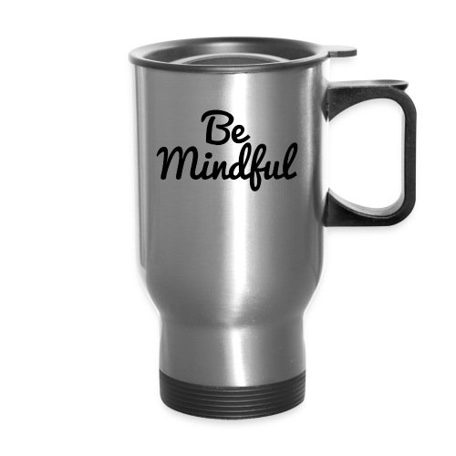 Be Mindful - Travel Mug