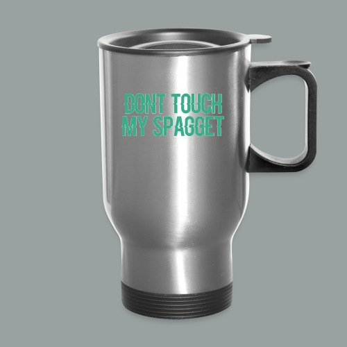Dont you touch my spaggheti - Travel Mug
