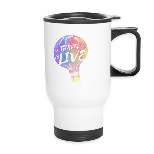 To Travel Is To Live - Travel Mug