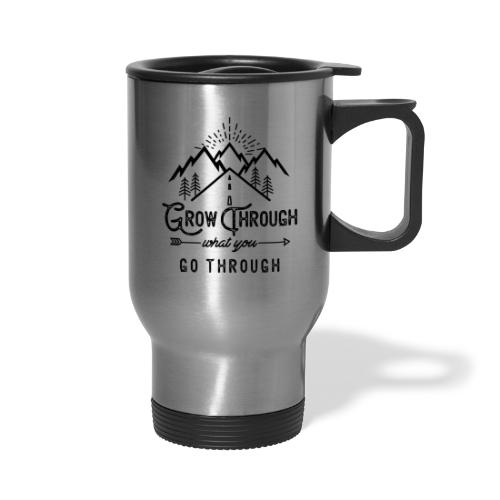 Grow Through What You Go Through - Black - Travel Mug