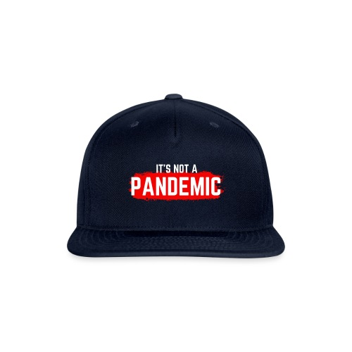 Covid-19 is NOT a Pandemic - Snapback Baseball Cap