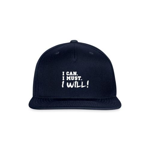 I Can. I Must. I Will! - Snap-back Baseball Cap
