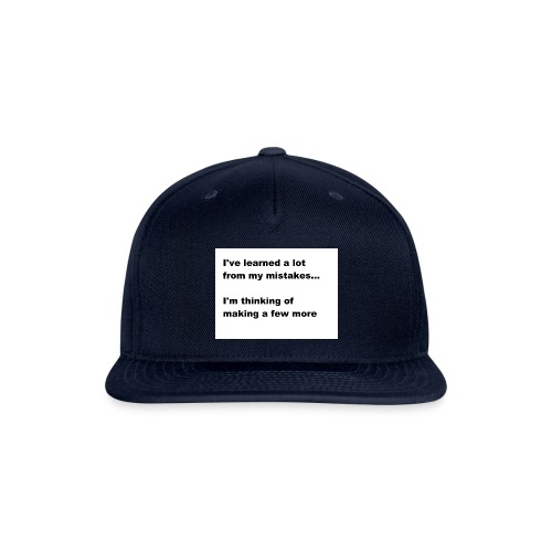 I've learned a lot from my mistakes... - Snapback Baseball Cap