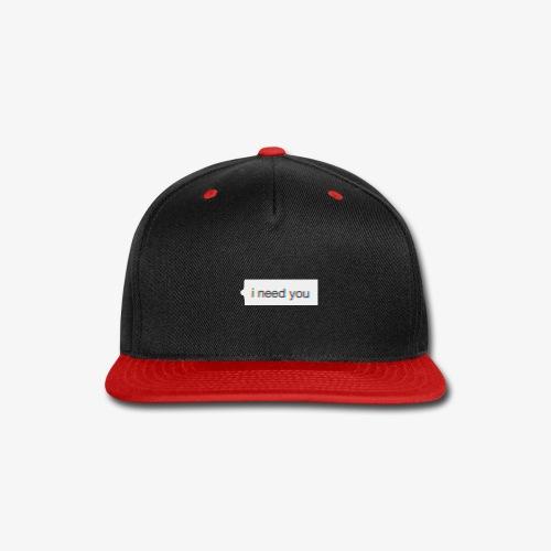 *I need you* - Snap-back Baseball Cap