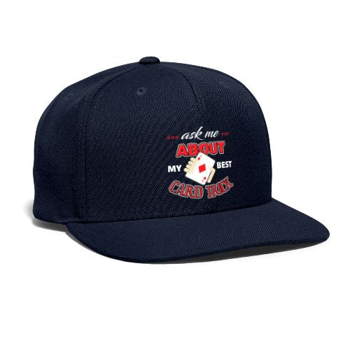 Ask Me About My Best Card Trick - Snapback Baseball Cap