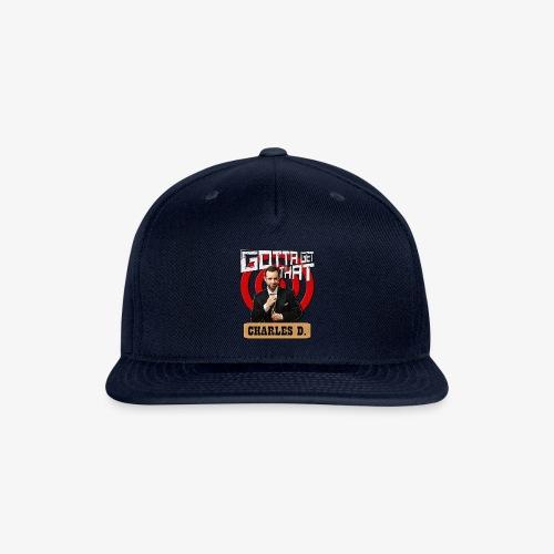 Gotta Get That Charles D - Snapback Baseball Cap