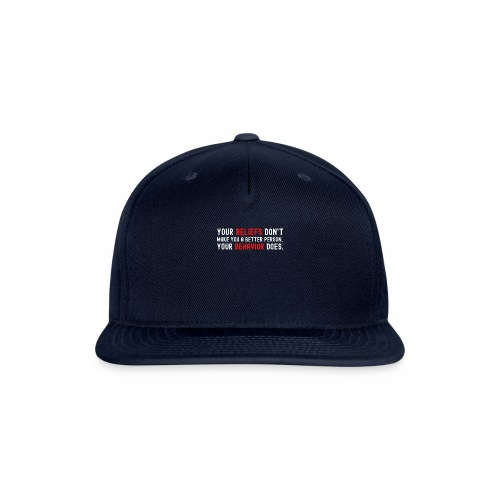Your Beliefs Don t Make You A Better Person - Snap-back Baseball Cap