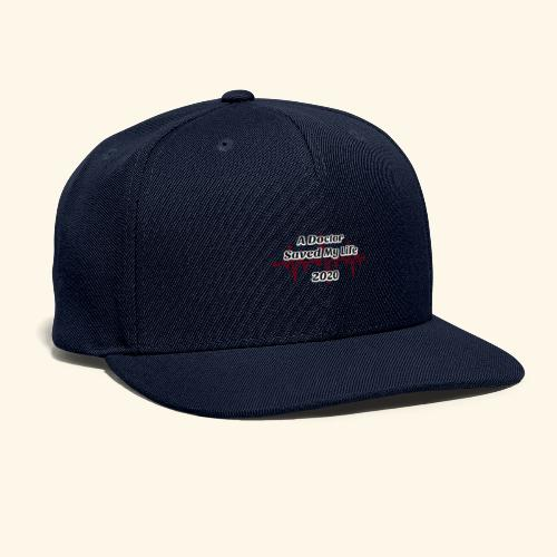 A Doctor Saved My Life in 2020 - Snapback Baseball Cap