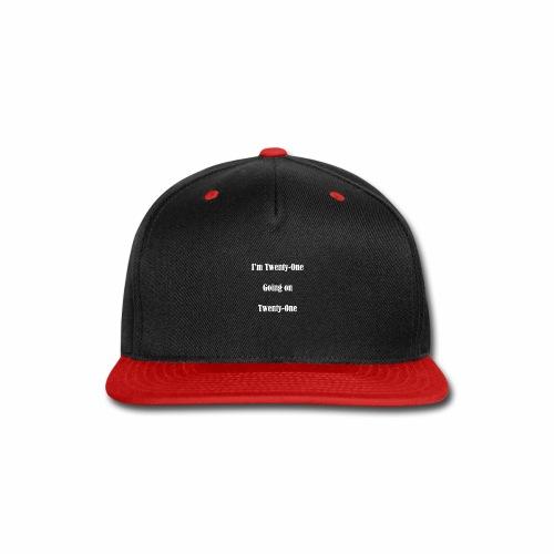 I'm Twenty One going on Twenty One - Snap-back Baseball Cap
