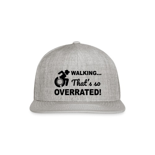 Walking that's so overrated for wheelchair users - Snapback Baseball Cap