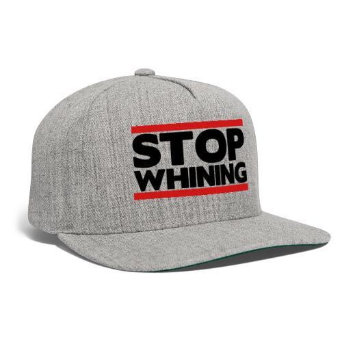 Stop Whining - Snapback Baseball Cap