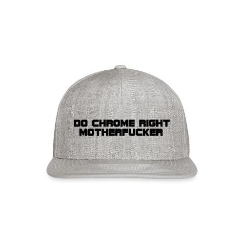 Do Chrome Right - Snap-back Baseball Cap