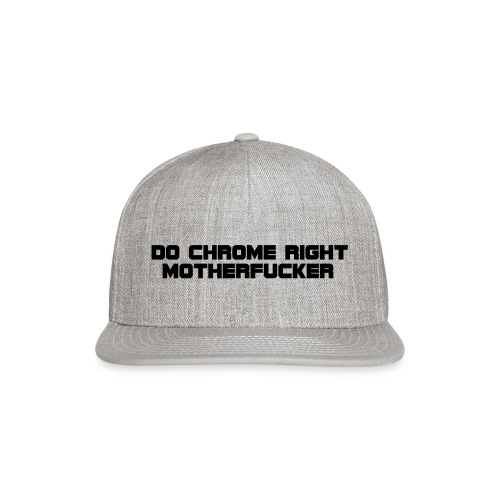 Do Chrome Right - Snapback Baseball Cap