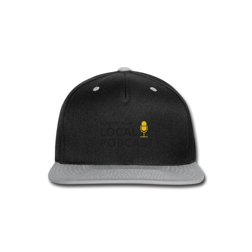 Support your Local Podcast - Snap-back Baseball Cap