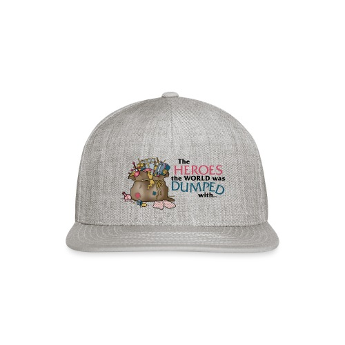The Heroes The World Was Dumped With... - Snapback Baseball Cap