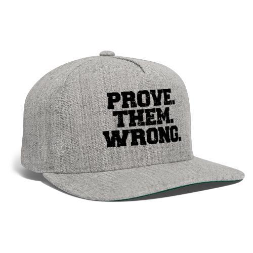 Prove Them Wrong sport gym athlete - Snapback Baseball Cap