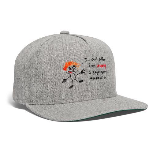 I don't suffer from insanity, I enjoy every minute - Snapback Baseball Cap